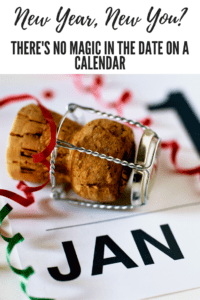 New Year, New You? There's No Magic in the Date on a Calendar, Albuquerque Moms