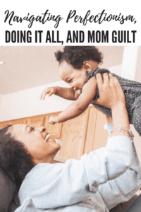 perfectionism, mom guilt, doing it all