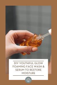 DIY Youthful Glow Foaming Face Wash & Serum to Restore Moisture