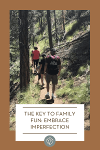 The Key to Family Fun: Embrace Imperfection