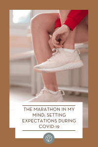 The Marathon in My Mind: Setting Expectations During COVID-19