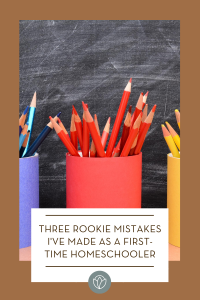 Three Rookie Mistakes I've Made as a First-Time Homeschooler