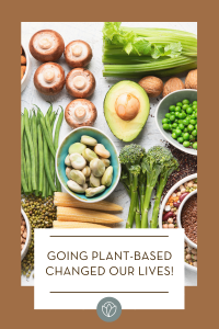 Going Plant-Based Changed Our Lives!
