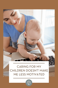 Caring for my children doesn't make me less motivated