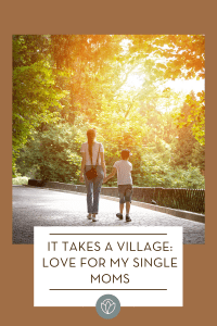 It Takes a Village: Love For My Single Moms