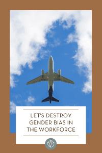 Let's Destroy Gender Bias in the Workforce